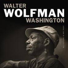 My Future Is My Past - Vinile LP di Walter Wolfman Washington