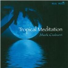 Tropical Meditation - CD Audio di Mark Ciaburri