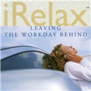 Irelax Leaving the Workday Behind - CD Audio