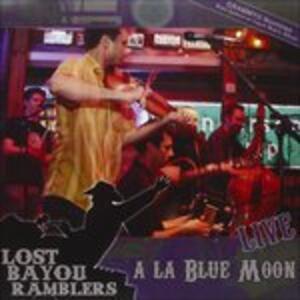 Live a la Blue Moon - CD Audio di Lost Bayou Ramblers