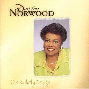 Ole' Rickety Bridge - CD Audio di Dorothy Norwood