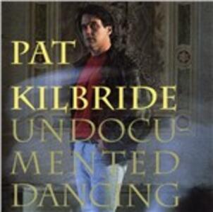 Undocumented Dancing - CD Audio di Pat Kilbride