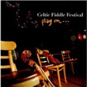 Play on - CD Audio di Celtic Fiddle Festival