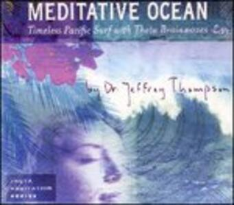 Meditative Ocean. Timeless Pacific Surf - CD Audio di Dr. Jeffrey Thompson