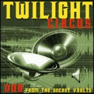 Dub from the Secret Vaults - CD Audio di Twilight Circus