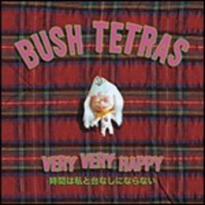 Very Very Happy - CD Audio di Bush Tetras