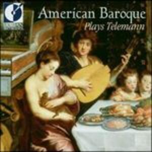 American Baroque Plays Te - CD Audio di Georg Philipp Telemann