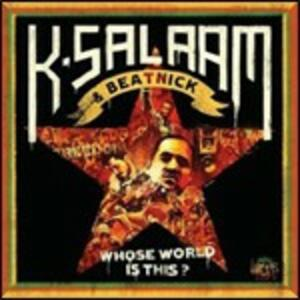 Whose World Is This - CD Audio + DVD di K-Salaam,Beatnick