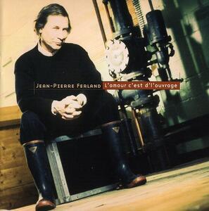 L'amour Cest D'l'ouvrage - CD Audio di Jean-Pierre Ferland