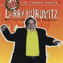 Who Told You I Was Paranoid? - CD Audio di Larry Horowitz