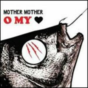 O My Heart - CD Audio di Mother Mother