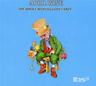 Whole World's Going Crazy - CD Audio di April Wine