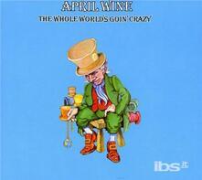Whole World's Going Crazy - CD Audio di April Wine