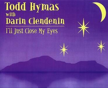 I'll Just Close My Eyes - CD Audio di Todd Hymas