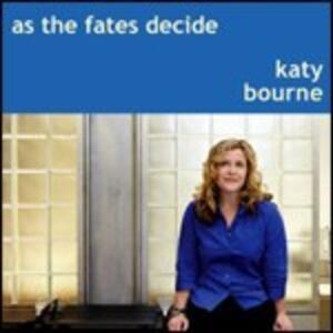 As the Fates Decide - CD Audio di Katy Bourne
