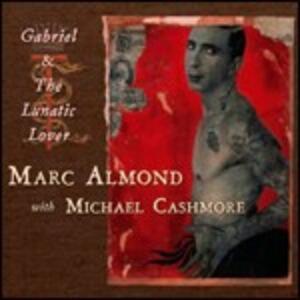 Gabriel and the Lunatic Lover - CD Audio di Marc Almond,Michael Cashmore
