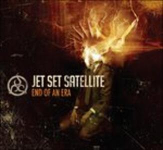 End of An Era - CD Audio di Jet Set Satellite