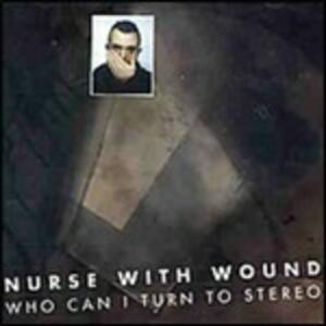 Who Can I Turn to Stereo - CD Audio di Nurse with Wound