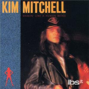 Shakin' Like a Human Bein - CD Audio di Kim Mitchell