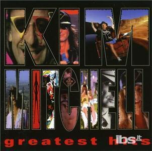 Greatest Hits - CD Audio di Kim Mitchell