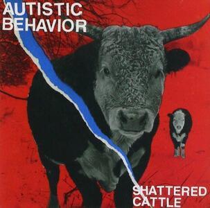 Shattered Cattle - CD Audio di Autistic Behavior