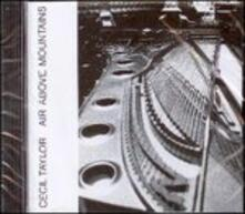 Air Above Mountains - CD Audio di Cecil Taylor