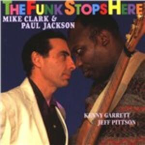 The Funk Stop Here - CD Audio di Paul Jackson,Mike Clark