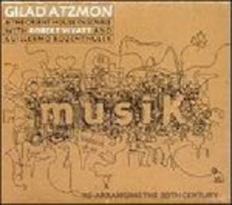 Musik. Re-arranging the 20th Century - CD Audio di Gilad Atzmon