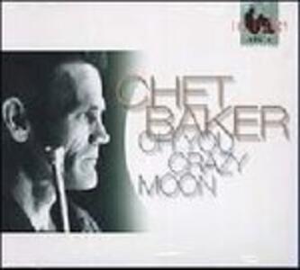 Oh You Crazy Moon - CD Audio di Chet Baker