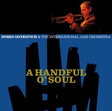 A Handful o' Soul - CD Audio di Dusko Goykovich