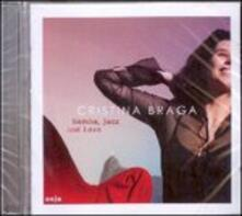 Samba Jazz and Love - CD Audio di Cristina Braga