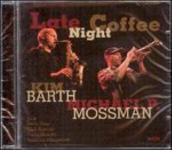 Late Night Coffee - CD Audio di Michael Phil Mossman,Kim Barth