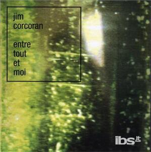Entre Tout Et Moi - CD Audio di Jim Corcoran