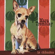 Chihuahua - CD Audio di Mara Tremblay