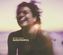 Bahiatronica - CD Audio di Monica Freire