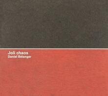Joli Chaos - CD Audio di Daniel Belanger