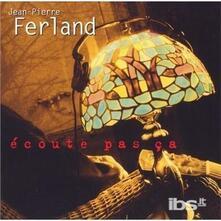 Ecoute pas ça - CD Audio di Jean-Pierre Ferland