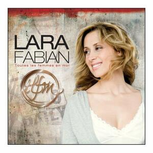 Toutes Les Femmes En Moi - CD Audio di Lara Fabian