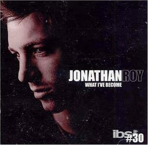 What I'Ve Become - CD Audio di Jonathan Roy