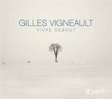 Vivre Debout (Deluxe) - CD Audio di Gilles Vigneault
