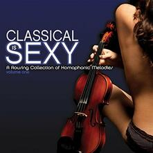 Classical Is Sexy. A Rousing Collection of Homophonic Melodies vol.1 - CD Audio
