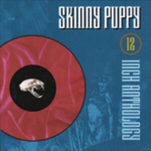 12 Inch Anthology - CD Audio di Skinny Puppy
