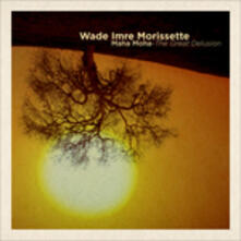 Maha Moha. the Great Delusion - CD Audio di Wade Imre Morissette