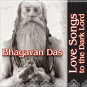 Love Songs to the Dark Lord - CD Audio di Bhagavan Das