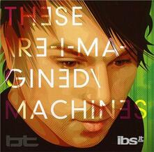 These Re-Imagined Machines - CD Audio di BT