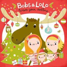 Wave Your Antlers (Import) - CD Audio di Bobs & Lolo