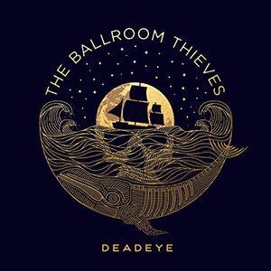 Deadeye - Vinile LP di Ballroom Thieves