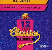 I Wanna Dance - CD Audio Singolo di Kat Mandu