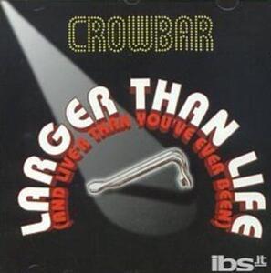 Larger Than Life - CD Audio di Crowbar