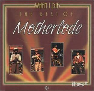 Best of. When I Die - CD Audio di Motherlode
